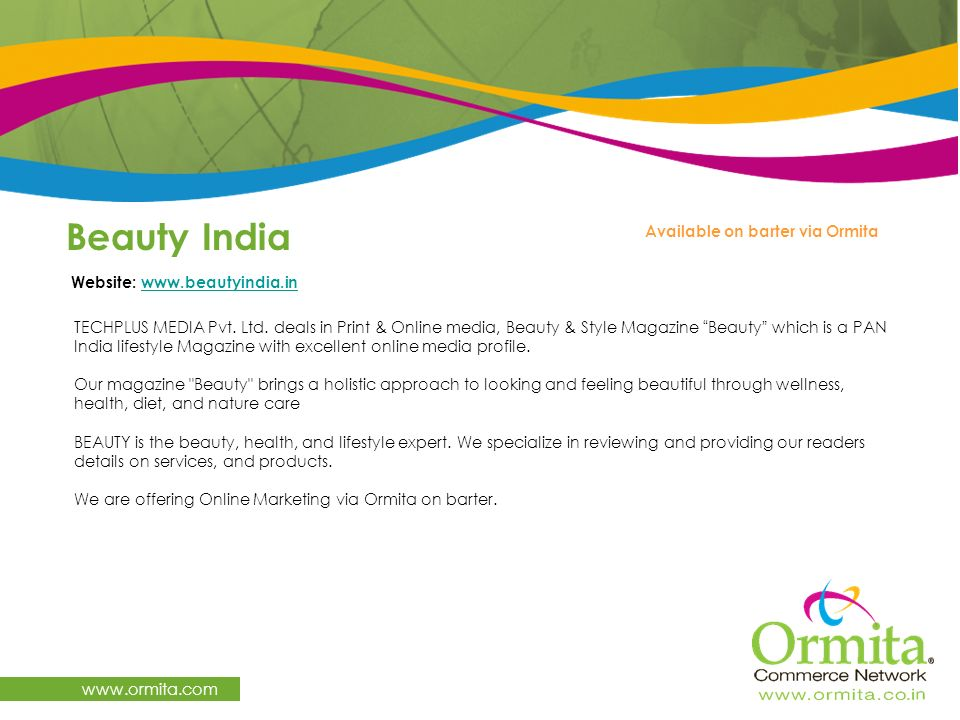 Beauty India www.ormita.com TECHPLUS MEDIA Pvt. Ltd. deals in Print & Online media, Beauty & Style Magazine Beauty which is a PAN India lifestyle Maga