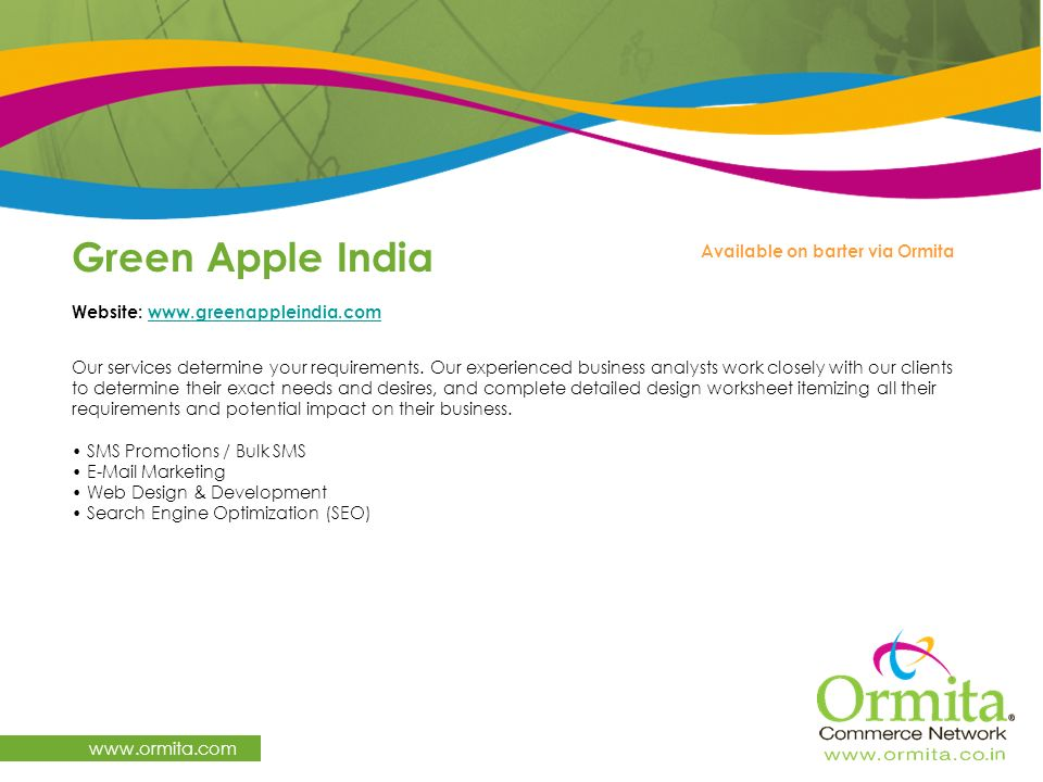 Green Apple India www.ormita.com Website: www.greenappleindia.com www.greenappleindia.com Our services determine your requirements. Our experienced bu
