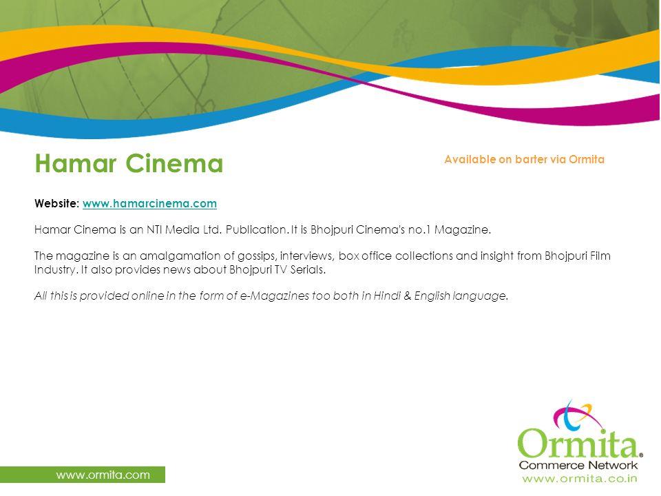 Hamar Cinema www.ormita.com Website: www.hamarcinema.comwww.hamarcinema.com Hamar Cinema is an NTI Media Ltd. Publication. It is Bhojpuri Cinema's no.