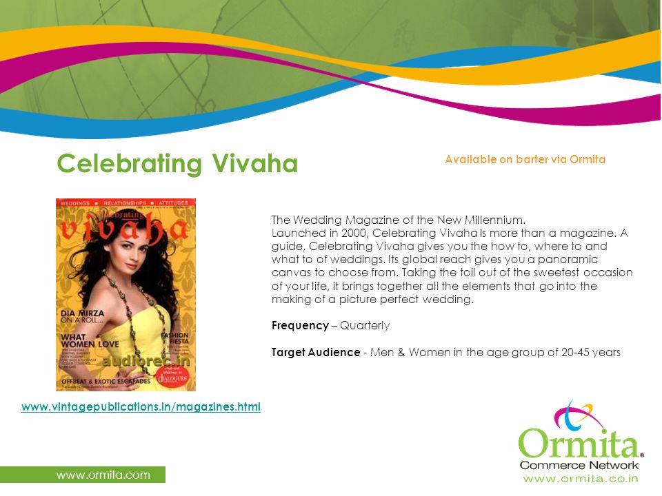 Celebrating Vivaha www.ormita.com www.vintagepublications.in/magazines.html Available on barter via Ormita The Wedding Magazine of the New Millennium.