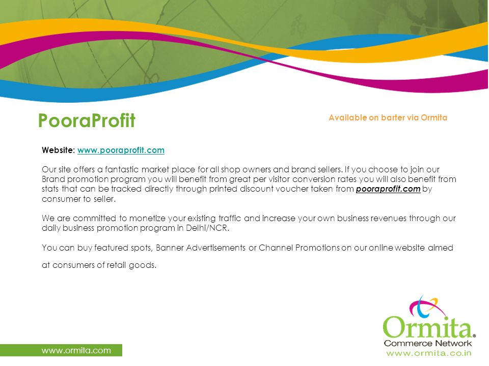 PooraProfit www.ormita.com Website: www.pooraprofit.com Our site offers a fantastic market place for all shop owners and brand sellers. If you choose