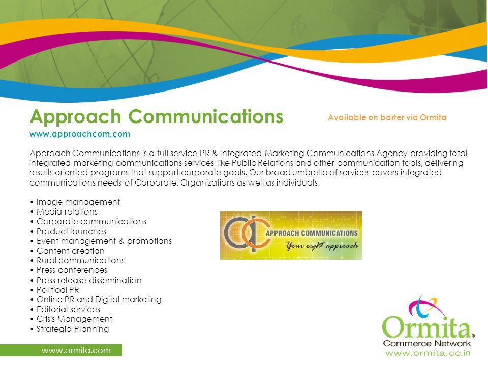 Approach Communications www.ormita.com www.approachcom.com Approach Communications is a full service PR & Integrated Marketing Communications Agency p