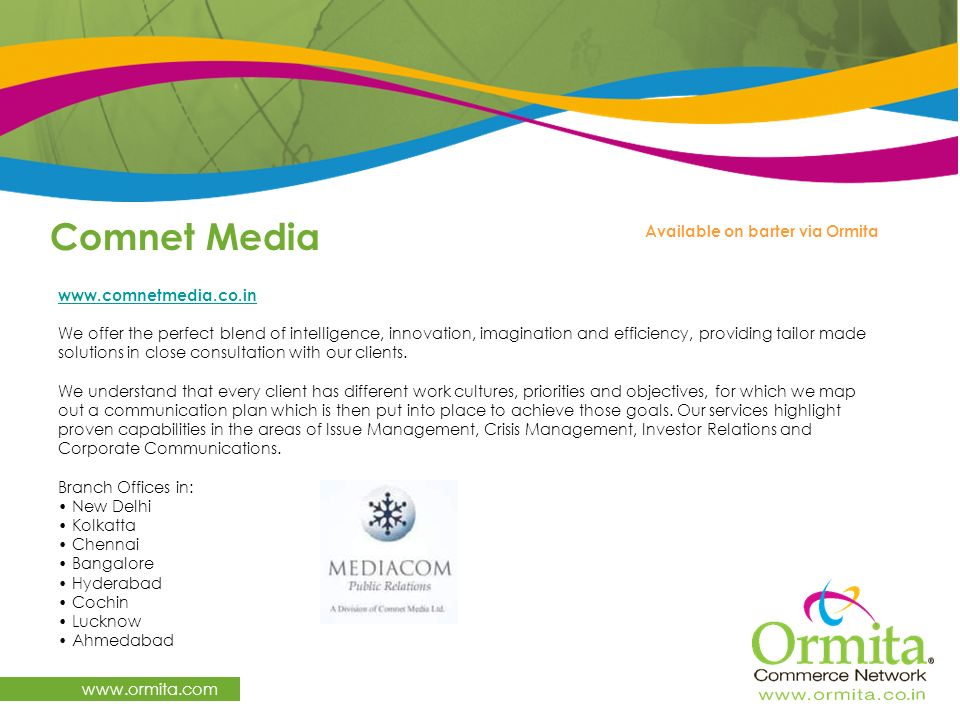 Comnet Media www.ormita.com www.comnetmedia.co.in We offer the perfect blend of intelligence, innovation, imagination and efficiency, providing tailor
