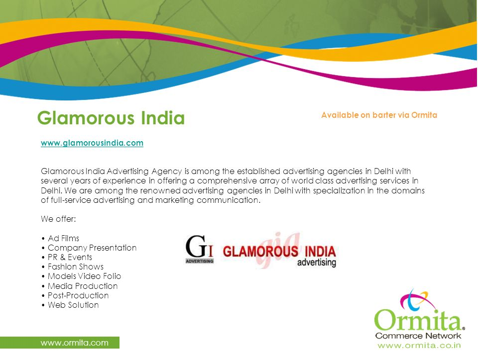 Glamorous India www.ormita.com www.glamorousindia.com Glamorous India Advertising Agency is among the established advertising agencies in Delhi with s