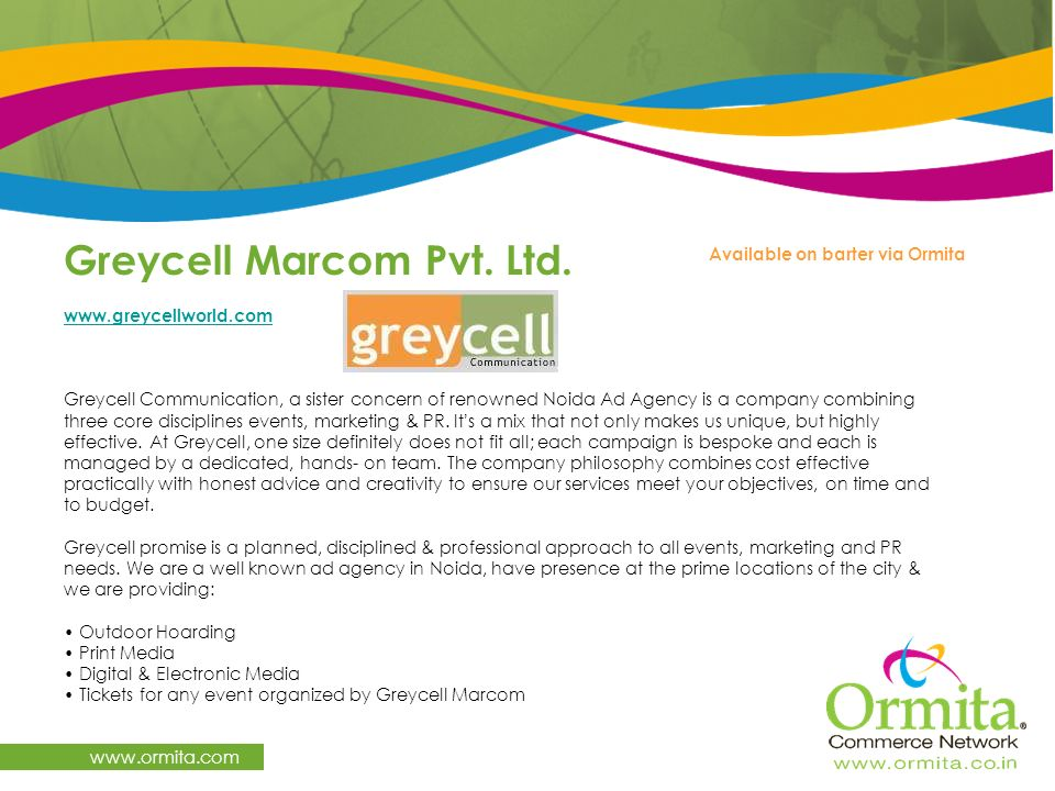 Greycell Marcom Pvt. Ltd. www.ormita.com www.greycellworld.com Greycell Communication, a sister concern of renowned Noida Ad Agency is a company combi