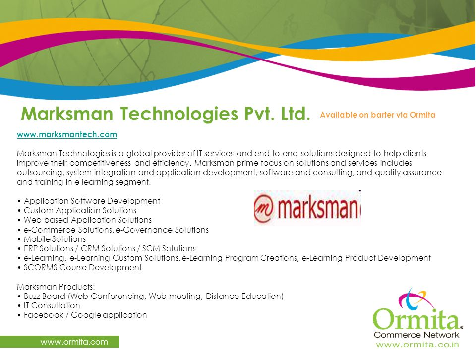 Marksman Technologies Pvt. Ltd. www.ormita.com www.marksmantech.com Marksman Technologies is a global provider of IT services and end-to-end solutions