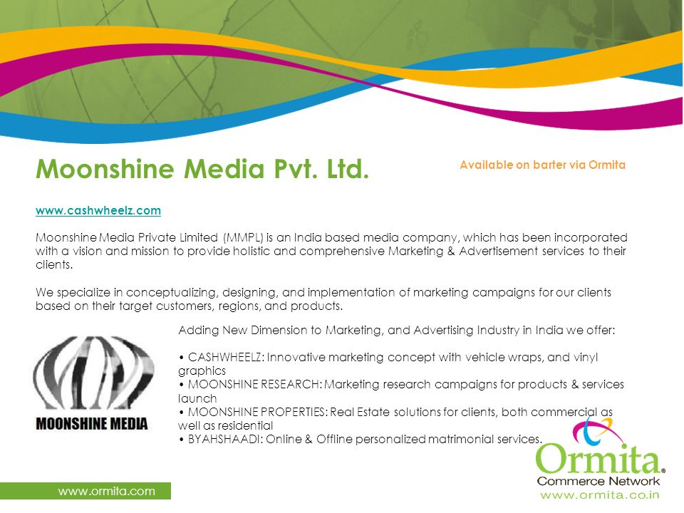 Moonshine Media Pvt. Ltd. www.ormita.com www.cashwheelz.com Moonshine Media Private Limited (MMPL) is an India based media company, which has been inc