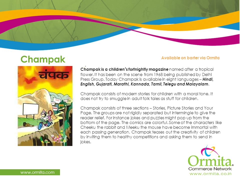 Champak www.ormita.com Champak is a childrens fortnightly magazine named after a tropical flower. It has been on the scene from 1968 being published b