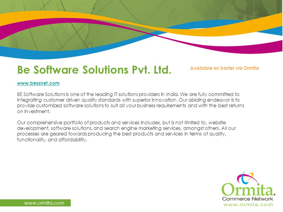Be Software Solutions Pvt. Ltd. www.ormita.com www.bessnet.com BE Software Solutions is one of the leading IT solutions providers in India. We are ful