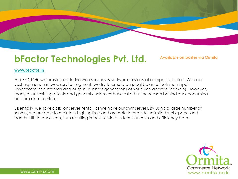 bFactor Technologies Pvt. Ltd. www.ormita.com www.bfactor.in At bFACTOR, we provide exclusive web services & software services at competitive price. W