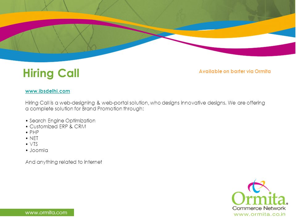 Hiring Call www.ormita.com www.ibsdelhi.com Hiring Call is a web-designing & web-portal solution, who designs innovative designs. We are offering a co