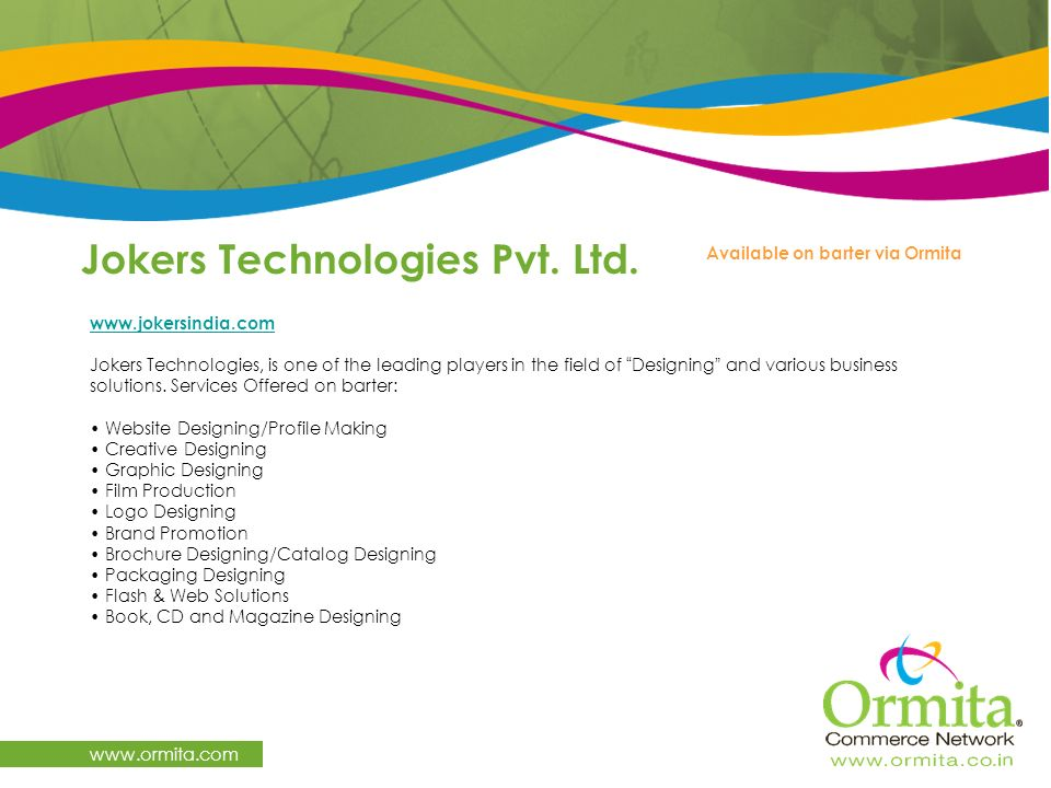 Jokers Technologies Pvt. Ltd. www.ormita.com www.jokersindia.com Jokers Technologies, is one of the leading players in the field of Designing and vari