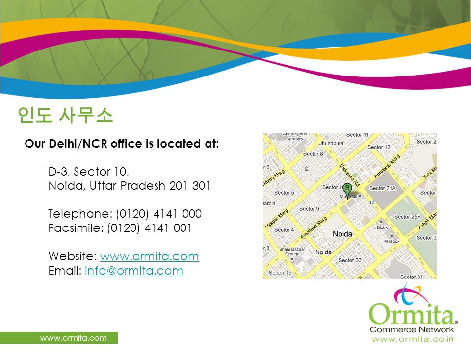 www.ormita.com Our Delhi/NCR office is located at: D-3, Sector 10, Noida, Uttar Pradesh 201 301 Telephone: (0120) 4141 000 Facsimile: (0120) 4141 001