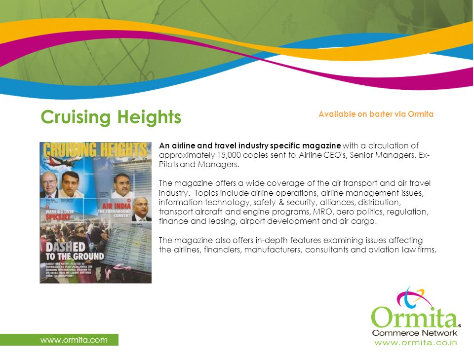 Cruising Heights www.ormita.com An airline and travel industry specific magazine with a circulation of approximately 15,000 copies sent to Airline CEO