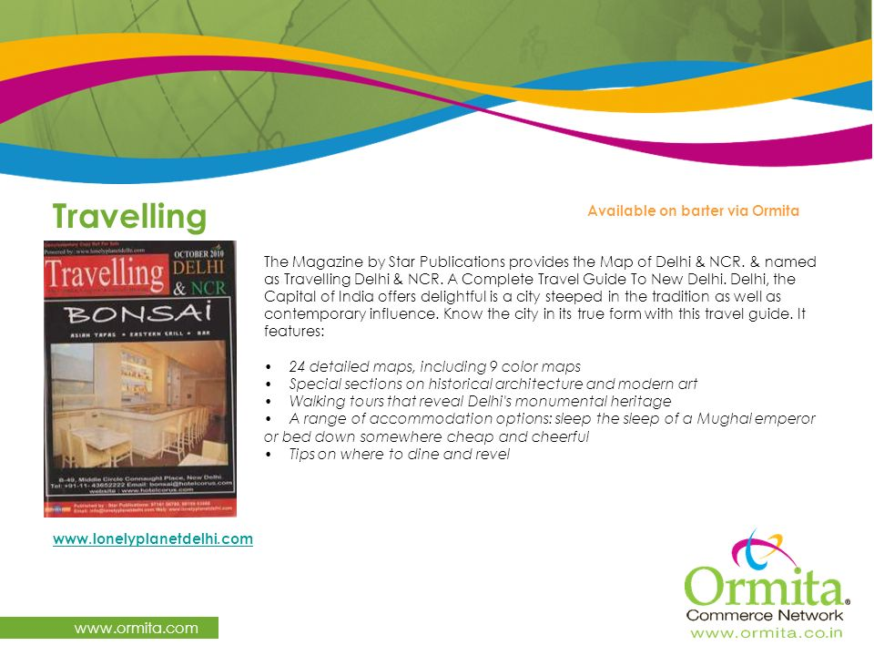 Travelling www.ormita.com The Magazine by Star Publications provides the Map of Delhi & NCR. & named as Travelling Delhi & NCR. A Complete Travel Guid