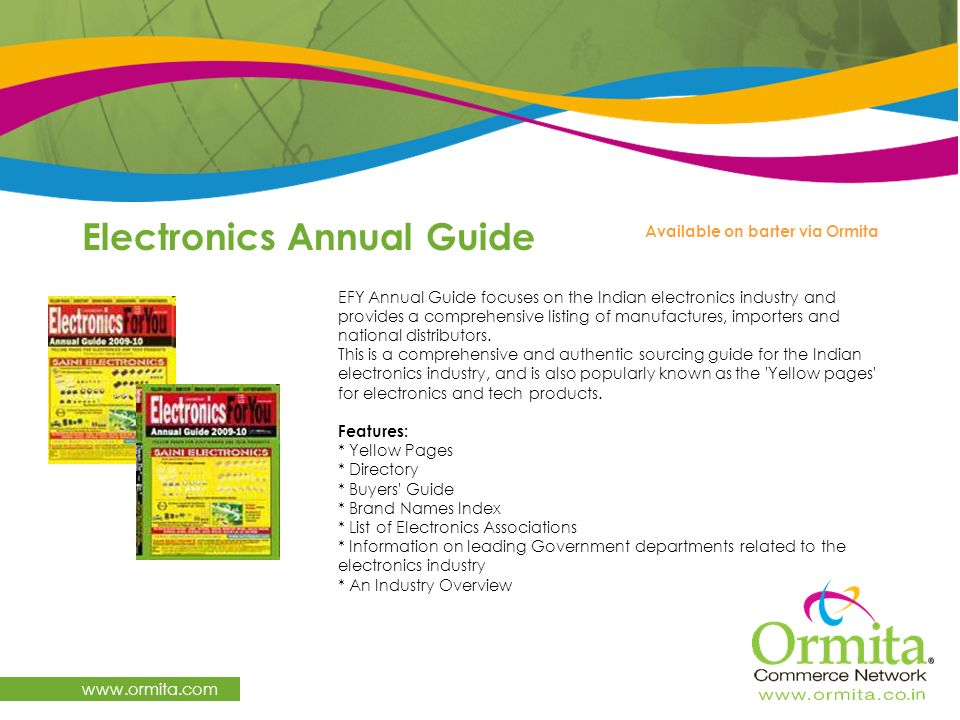 Electronics Annual Guide www.ormita.com Available on barter via Ormita EFY Annual Guide focuses on the Indian electronics industry and provides a comp