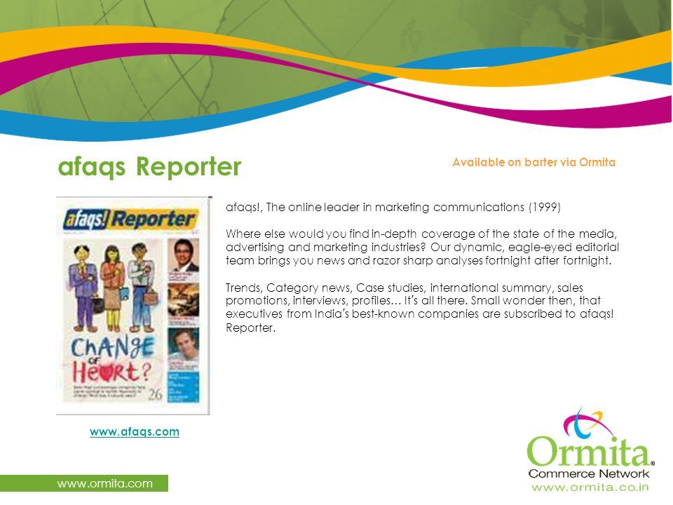 afaqs Reporter www.ormita.com afaqs!, The online leader in marketing communications (1999) Where else would you find in-depth coverage of the state of