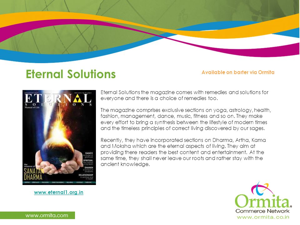 Eternal Solutions www.ormita.com Eternal Solutions the magazine comes with remedies and solutions for everyone and there is a choice of remedies too.