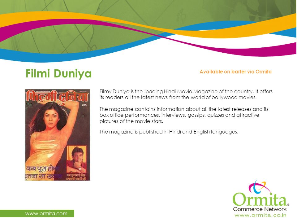 Filmi Duniya www.ormita.com Filmy Duniya is the leading Hindi Movie Magazine of the country. It offers its readers all the latest news from the world