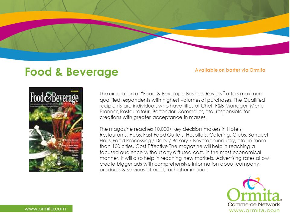 Food & Beverage www.ormita.com The circulation of Food & Beverage Business Review offers maximum qualified respondents with highest volumes of purchas