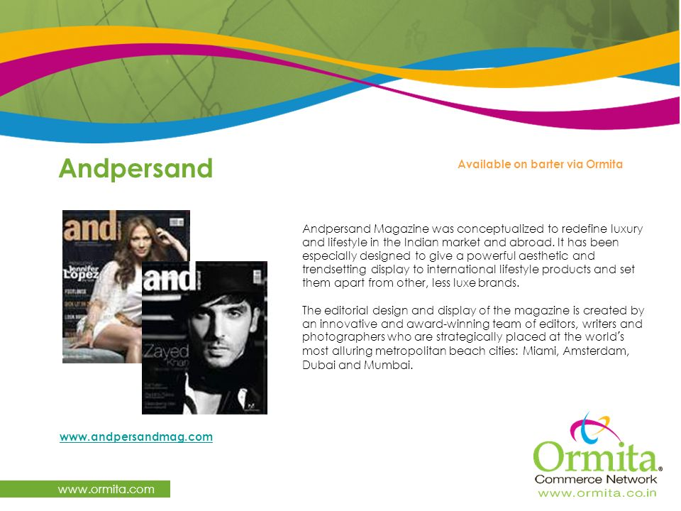 Andpersand www.ormita.com www.andpersandmag.com Available on barter via Ormita Andpersand Magazine was conceptualized to redefine luxury and lifestyle