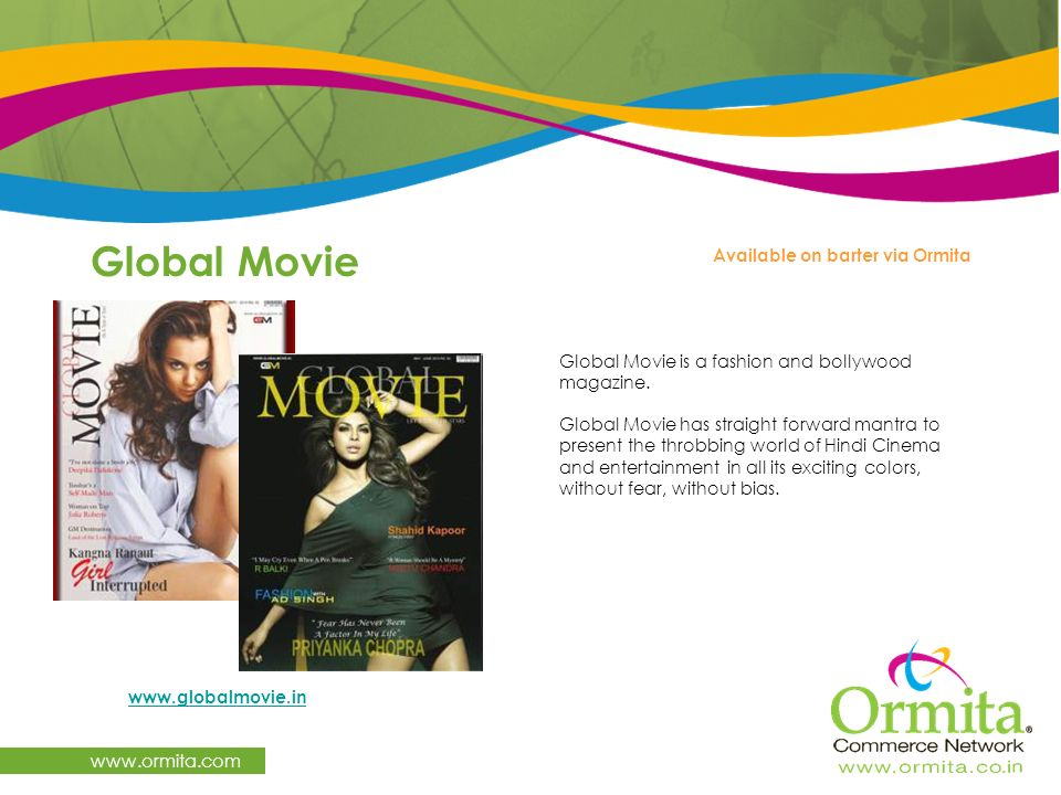 Global Movie www.ormita.com www.globalmovie.in Available on barter via Ormita Global Movie is a fashion and bollywood magazine. Global Movie has strai
