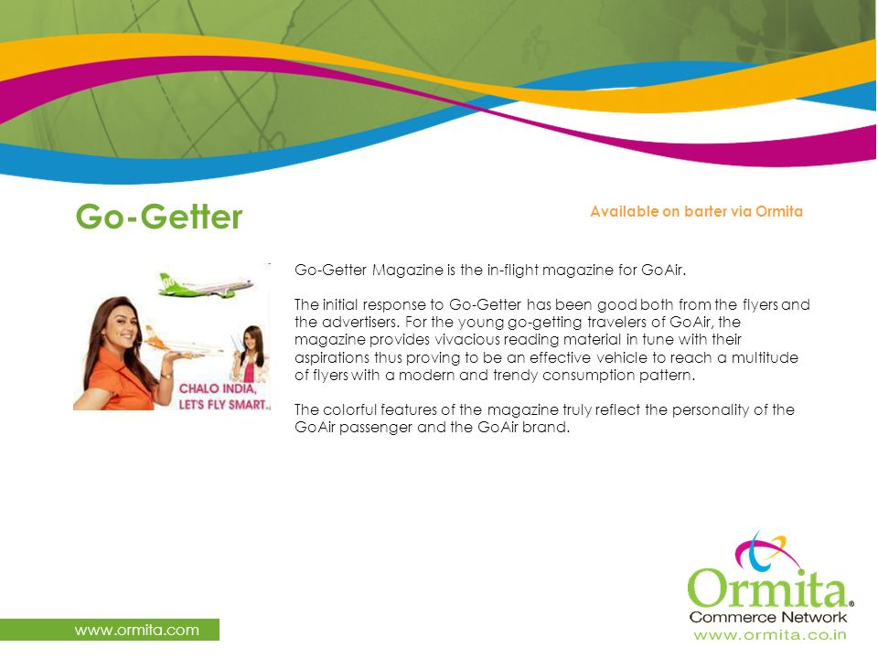 Go-Getter www.ormita.com Go-Getter Magazine is the in-flight magazine for GoAir. The initial response to Go-Getter has been good both from the flyers