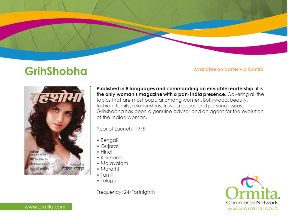 GrihShobha www.ormita.com Published in 8 languages and commanding an enviable readership, it is the only woman's magazine with a pan-India presence. C