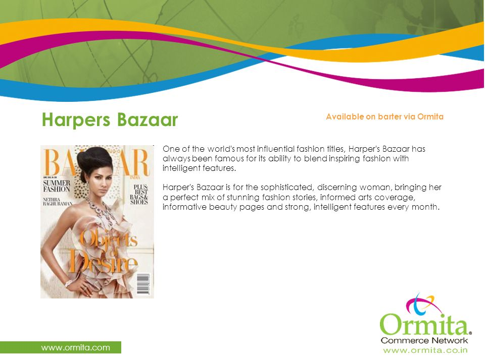 Harpers Bazaar www.ormita.com One of the world's most influential fashion titles, Harper's Bazaar has always been famous for its ability to blend insp