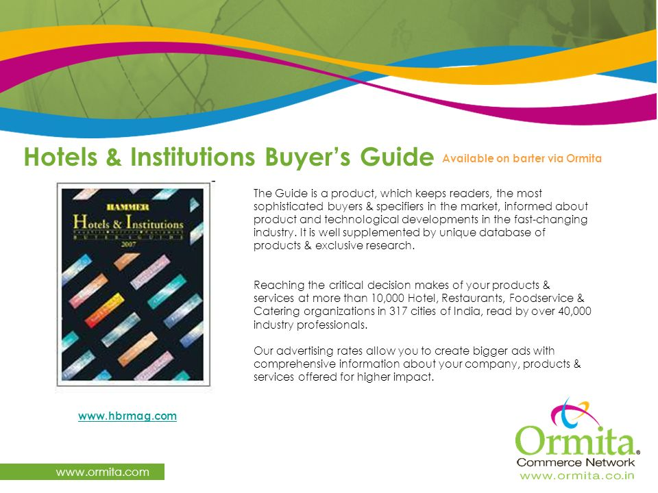 Hotels & Institutions Buyers Guide www.ormita.com Available on barter via Ormita The Guide is a product, which keeps readers, the most sophisticated b