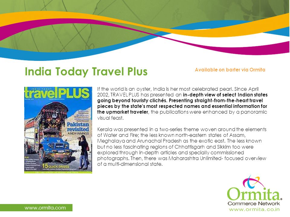 India Today Travel Plus www.ormita.com If the world is an oyster, India is her most celebrated pearl. Since April 2002, TRAVEL PLUS has presented an i