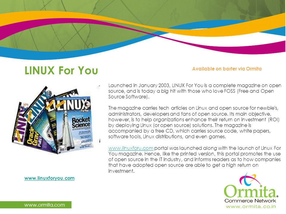 LINUX For You www.ormita.com Available on barter via Ormita www.linuxforyou.com Launched in January 2003, LINUX For You is a complete magazine on open