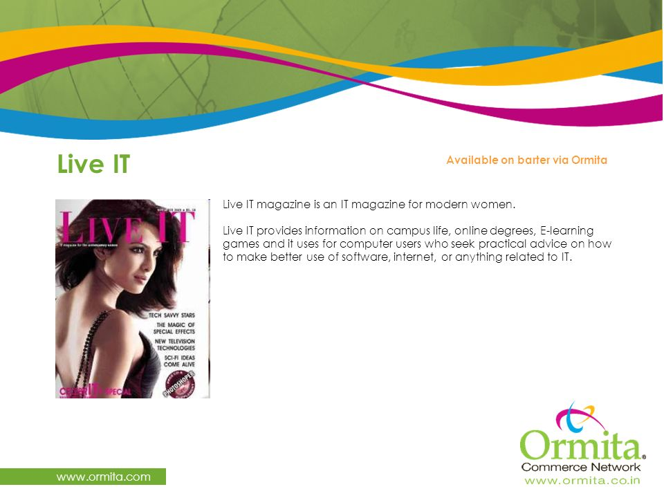 Live IT www.ormita.com Live IT magazine is an IT magazine for modern women. Live IT provides information on campus life, online degrees, E-learning ga