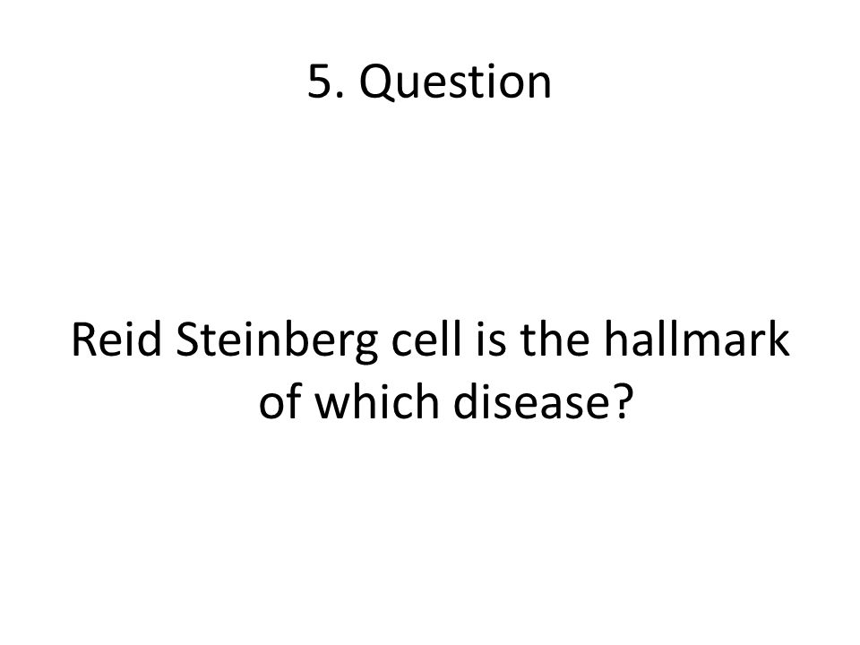 5. Question Reid Steinberg cell is the hallmark of which disease?