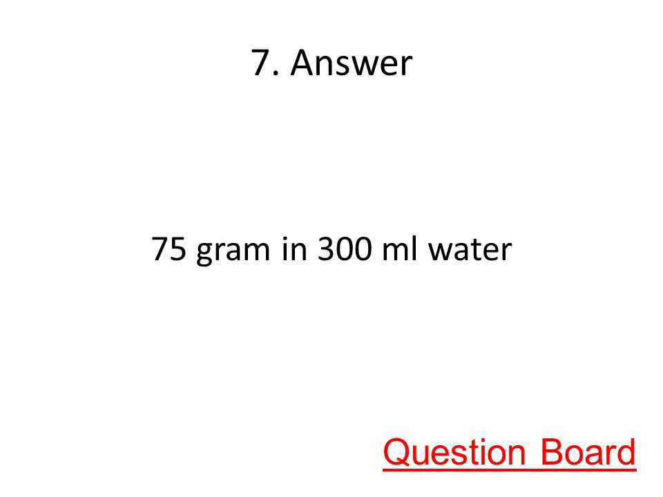 7. Answer 75 gram in 300 ml water Question Board