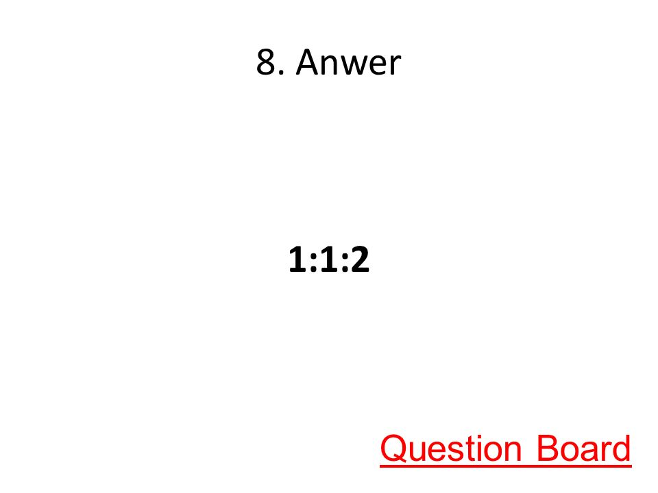 8. Anwer 1:1:2 Question Board