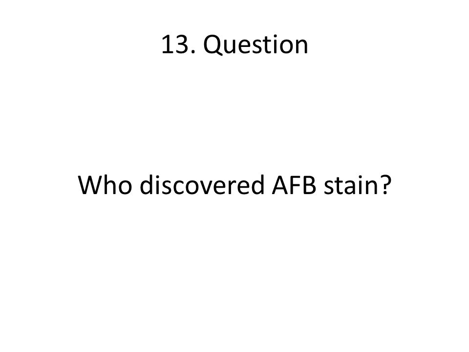 13. Question Who discovered AFB stain?