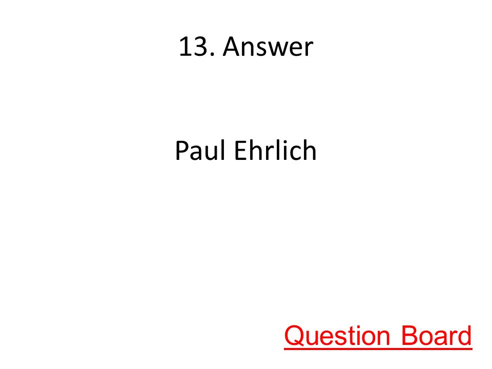 13. Answer Paul Ehrlich Question Board