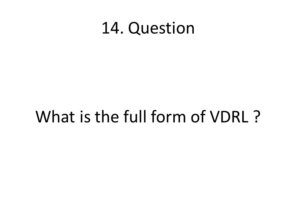 14. Question What is the full form of VDRL ?