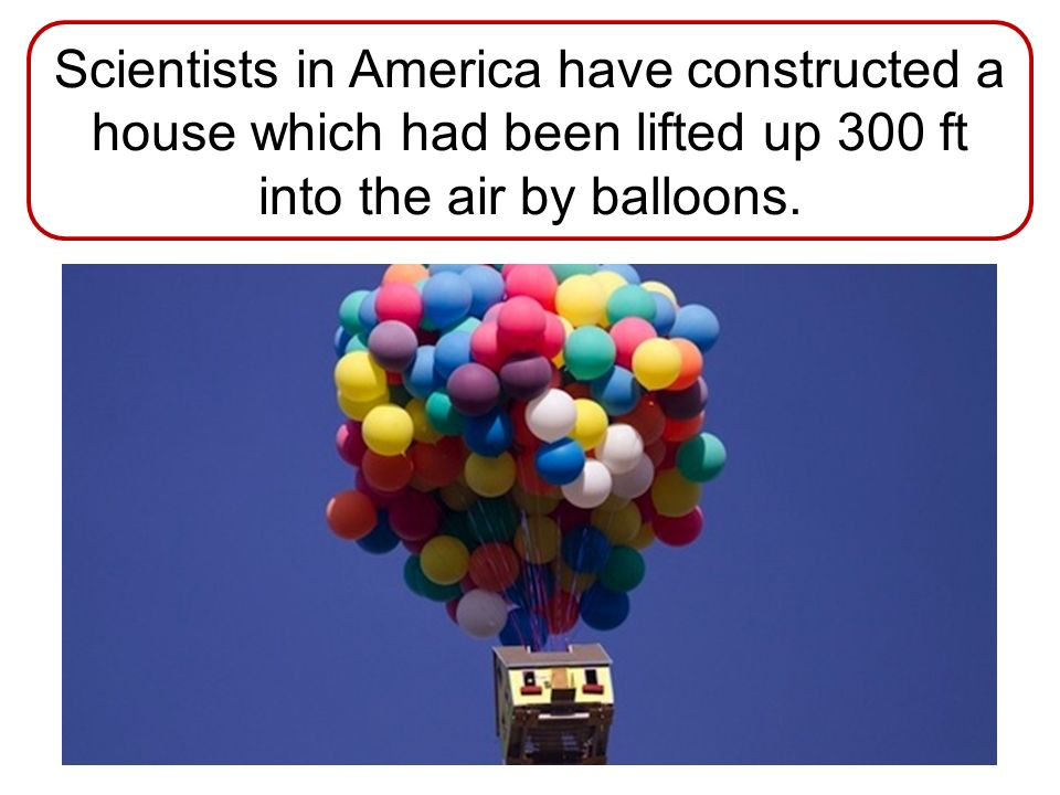10. It would take about ______ small balloons to lift the average human into the air.