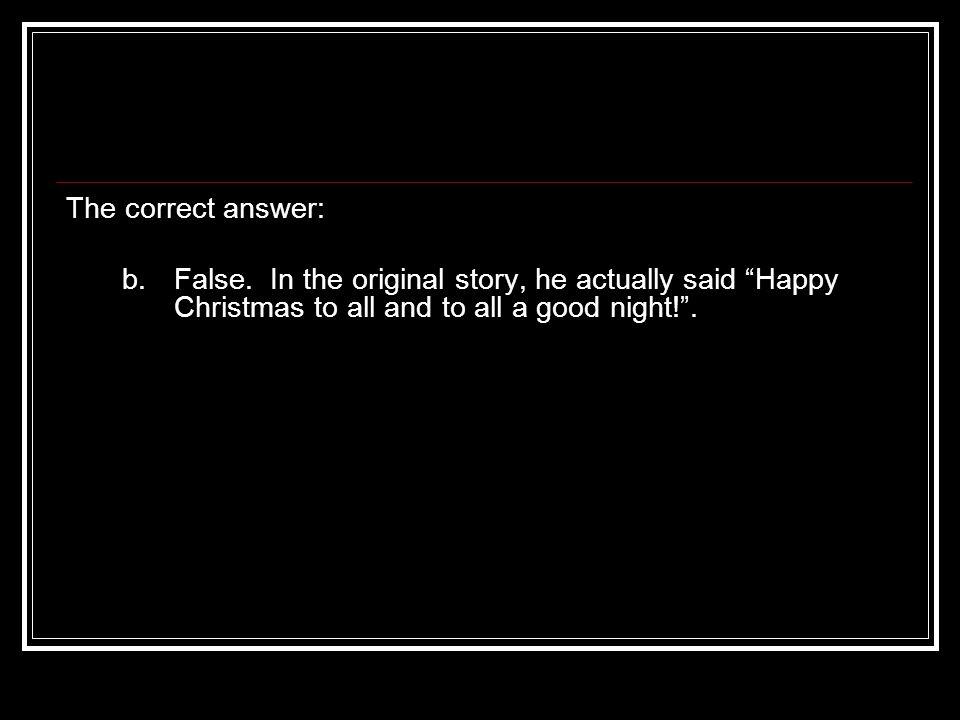 The correct answer: b. False.