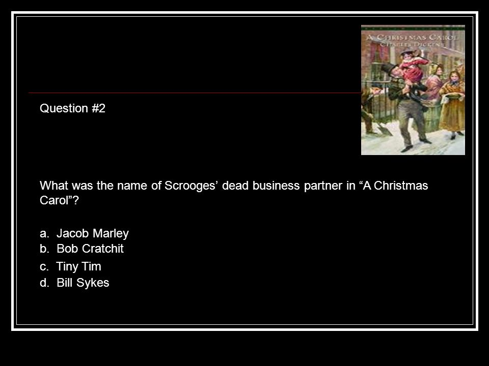Question #2 What was the name of Scrooges dead business partner in A Christmas Carol.
