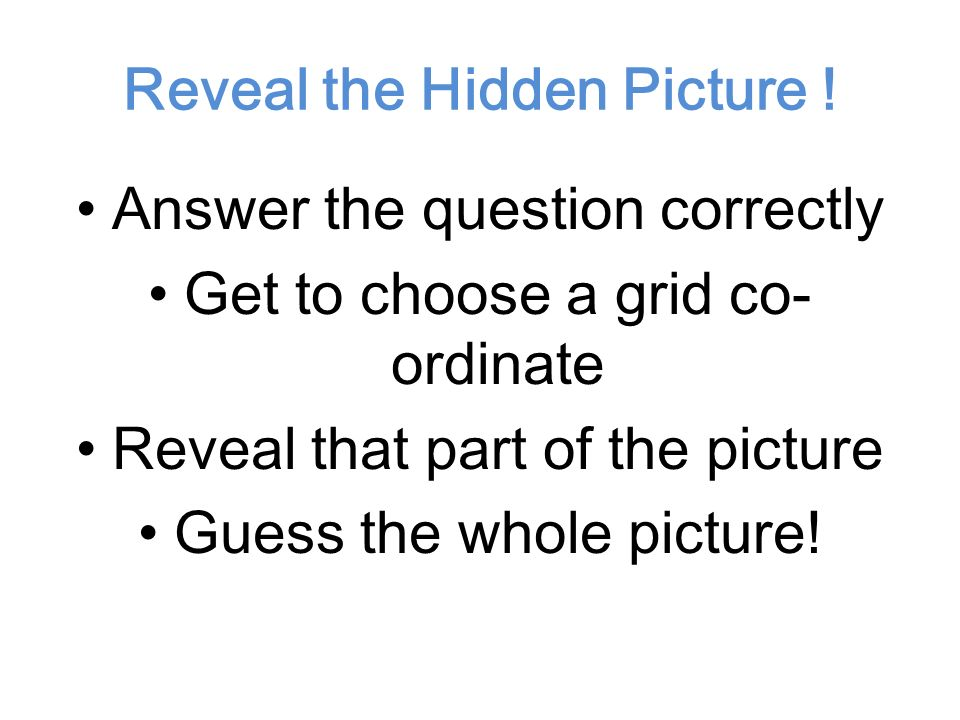 Reveal the Picture Copy and paste the picture or Key Word you want them to guess onto the blank slide Select all the objects in slide No. 2 and cut an