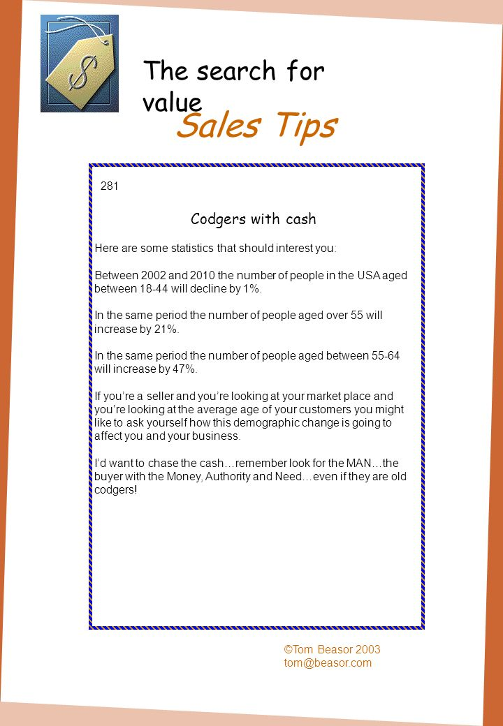 Sales Tips ©Tom Beasor 2003 tom@beasor.com 281 Codgers with cash Here are some statistics that should interest you: Between 2002 and 2010 the number o