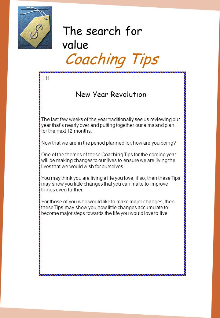Coaching Tips The search for value 111 New Year Revolution The last few weeks of the year traditionally see us reviewing our year thats nearly over and putting together our aims and plan for the next 12 months.