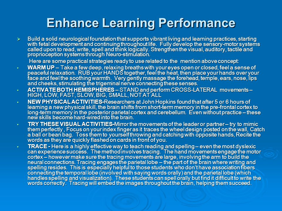 Enhance Learning Performance Build a solid neurological foundation that supports vibrant living and learning practices, starting with fetal development and continuing throughout life.
