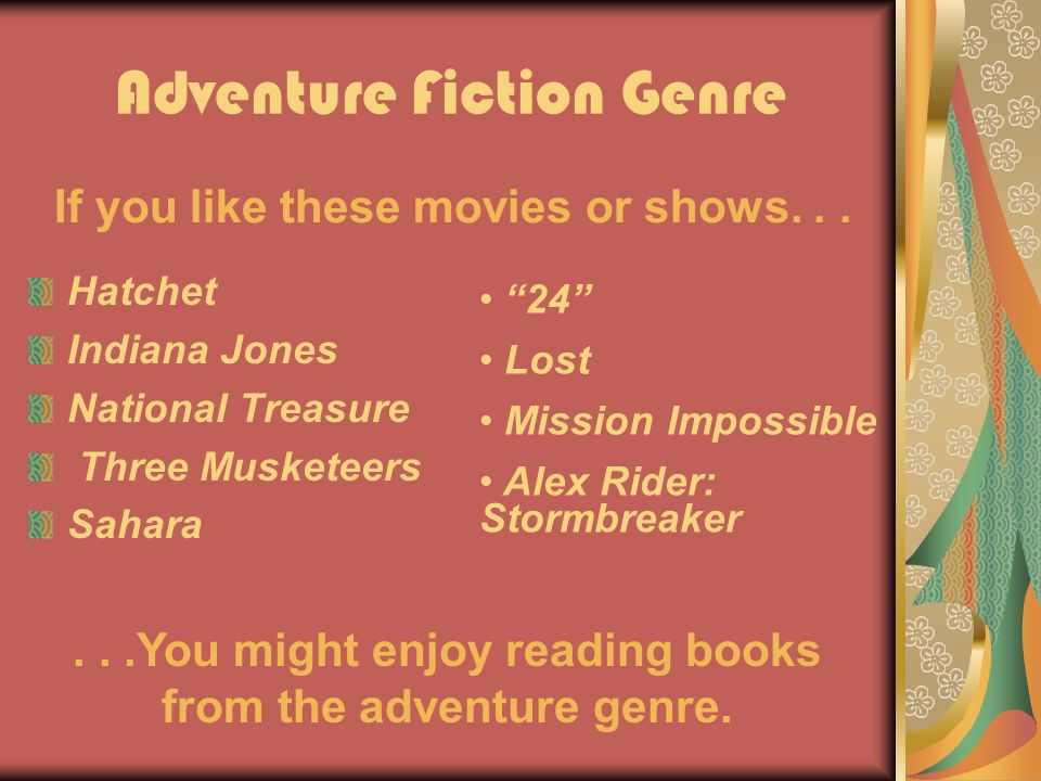 Adventure Fiction Genre Hatchet Indiana Jones National Treasure Three Musketeers Sahara If you like these movies or shows......You might enjoy reading books from the adventure genre.