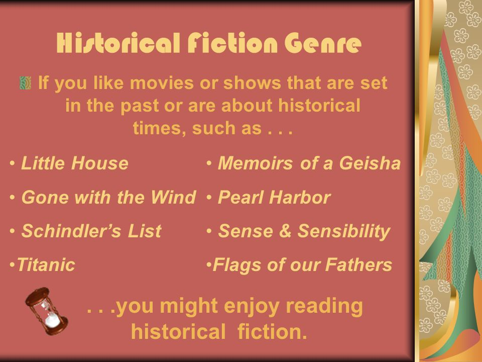 Historical Fiction Genre If you like movies or shows that are set in the past or are about historical times, such as...