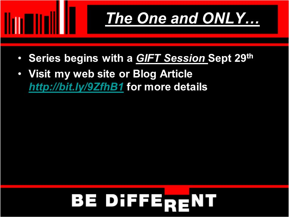 The One and ONLY… Series begins with a GIFT Session Sept 29 th Visit my web site or Blog Article http://bit.ly/9ZfhB1 for more details http://bit.ly/9ZfhB1