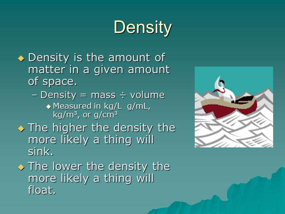 Density Density is the amount of matter in a given amount of space.